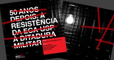 Como a Escola de Comunicações e Artes da USP resistiu à ditadura