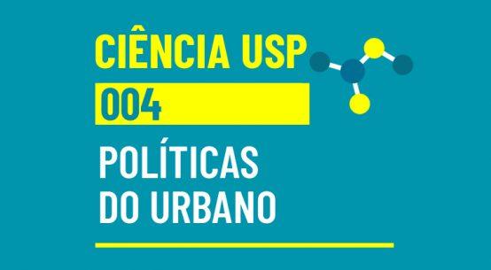 Ciência USP #04: políticas do urbano