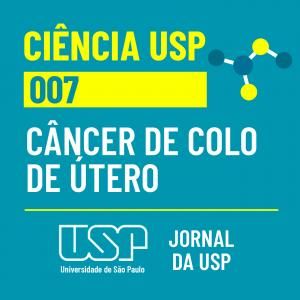 Ciência USP #07: câncer de colo de útero