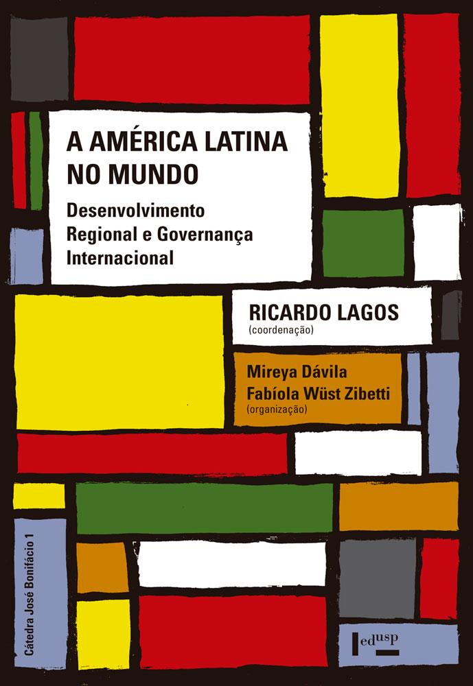 6e5dfdf0815 A América Latina no Mundo  Desenvolvimento Regional e Governança  Internacional  livro reúne os resultados do primeiro ano da Cátedra José  Bonifácio
