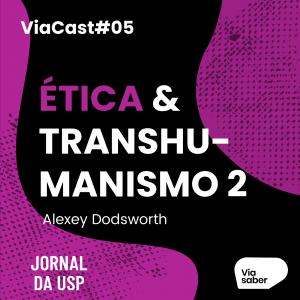 Capa de ViaCast #05: Ética e Transumanismo 2