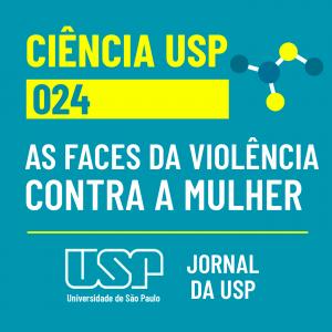 Ciência USP #24: As faces da violência de gênero