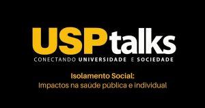 USP Talks discute impactos do isolamento na saúde pública e mental