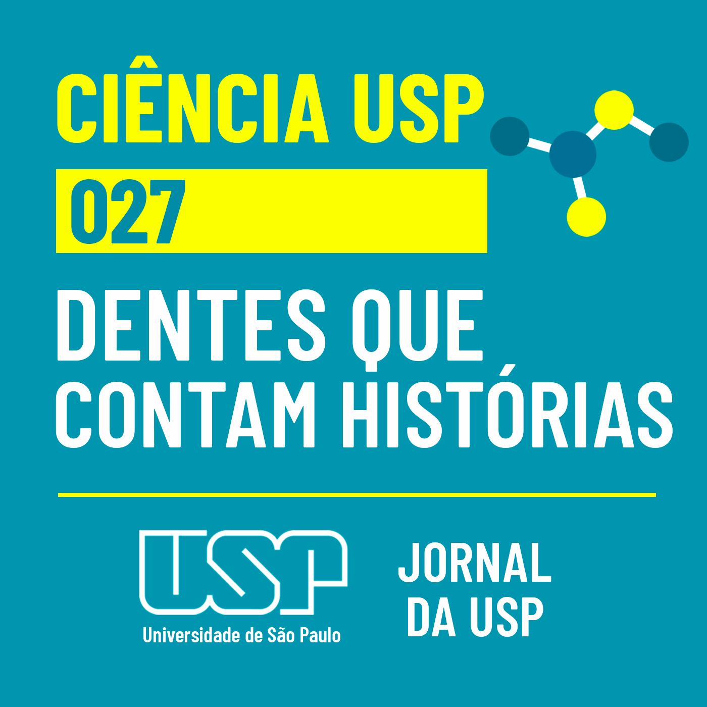 Ciência USP #27: Dentes que contam histórias