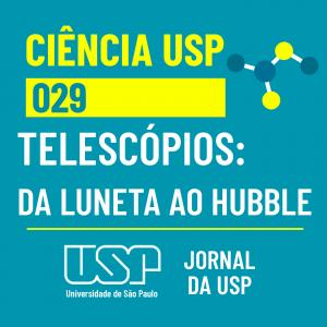 Capa do episódio 29 do podcast Ciência USP. O assunto é o telescópio, desde a luneta até o Hubble.