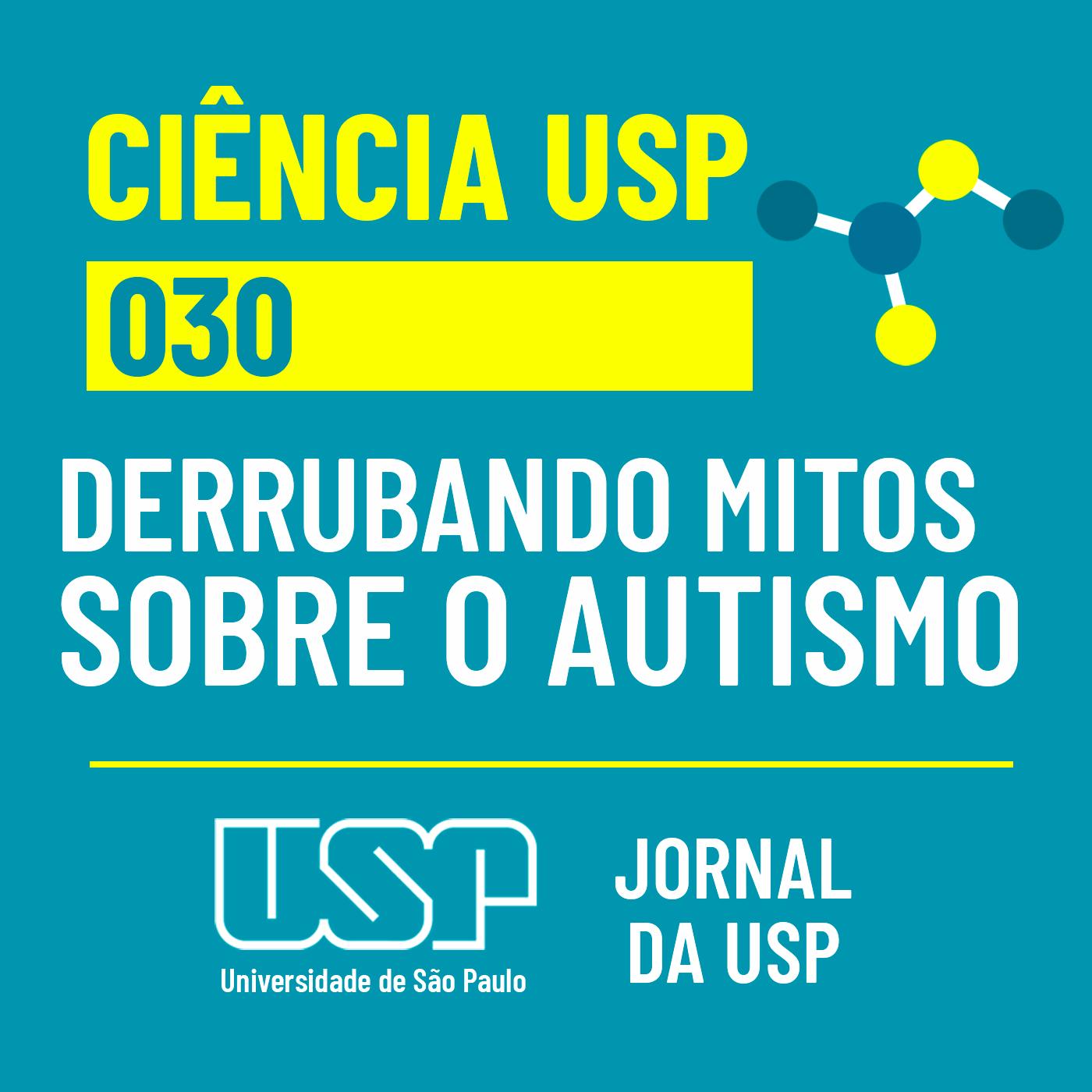 Ciência USP #30: Derrubando mitos sobre o autismo