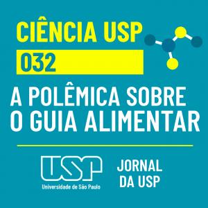 Ciência USP #32: A polêmica sobre o Guia Alimentar
