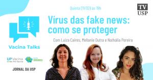 Vacina Talks: Fake news se espalham tanto quanto os vírus. Como se proteger