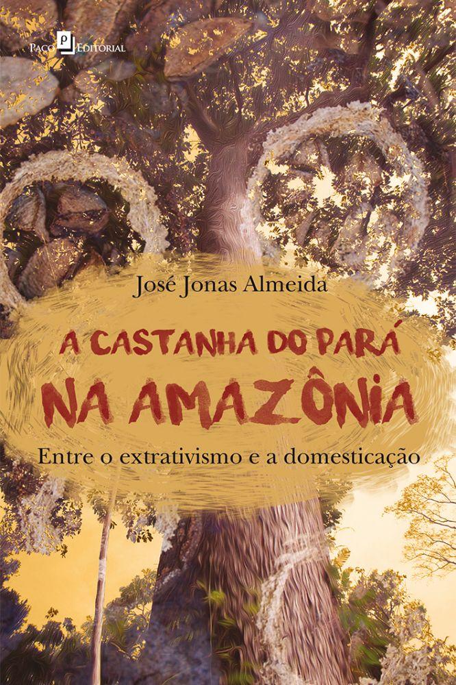 A Castanha do Pará na Amazônia, Entre o Extrativismo e a Domesticação