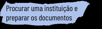 Procurar uma instituição e preparar os documentos